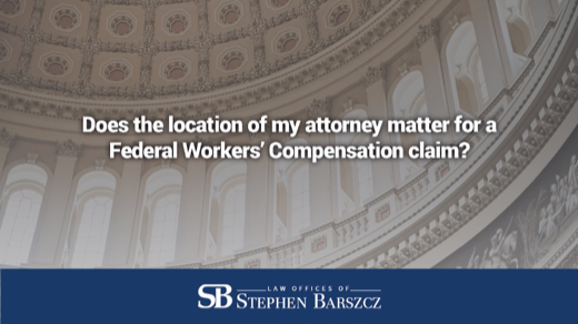 Does the location of my attorney matter for a Federal Workers' Compensation claim?