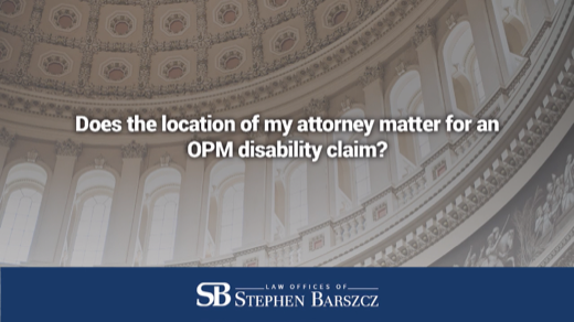 Does the location of my attorney matter for an OPM disability claim?