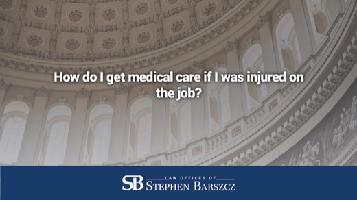 How do I get medical care if I was injured on the job?