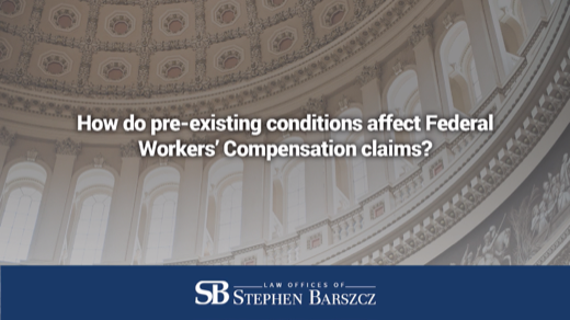 How do pre-existing conditions affect Federal Workers' Compensation claims?
