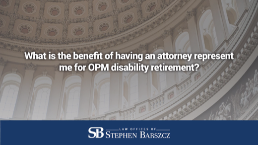 What is the benefit of having an attorney represent me for OPM disability retirement?