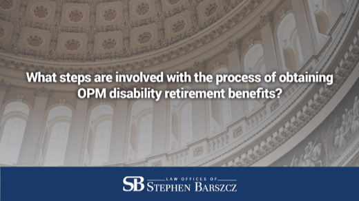 What steps are involved with the process of obtaining OPM disability retirement benefits?