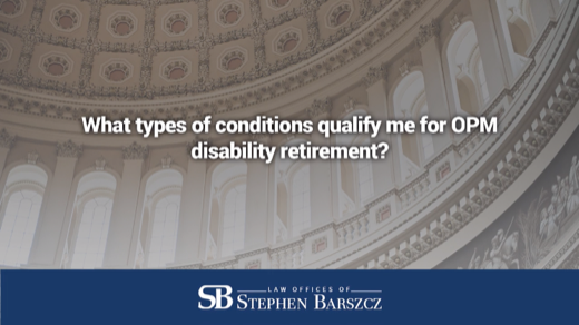 What types of conditions qualify me for OPM disability retirement?