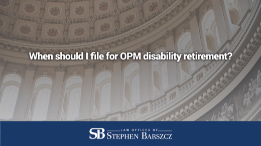 When should I file for OPM disability retirement?