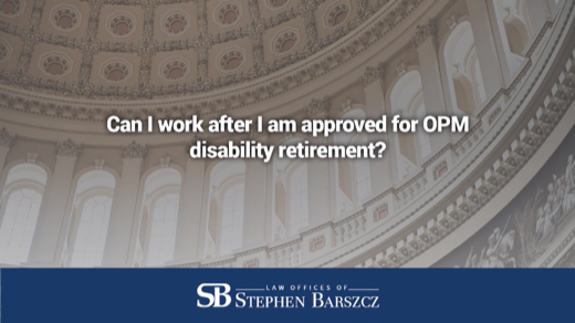 Can I work after I am approved for OPM disability retirement?