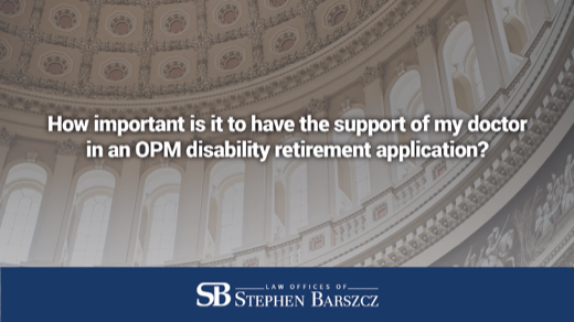 How important is it to have the support of my doctor in an OPM disability retirement application?