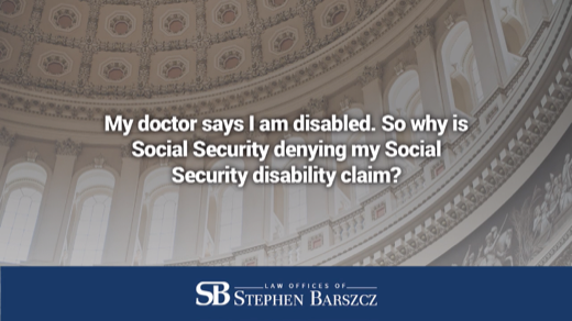 My doctor says I am disabled. So why is Social Security denying my Social Security disability claim?